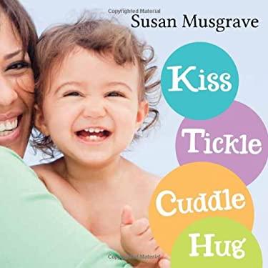 Kiss, Tickle, Cuddle, Hug 9781459801639