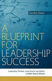 A Blueprint for Leadership Success: Leadership Wisdom, from Hearts and Minds: A Public School Miracle 10282364