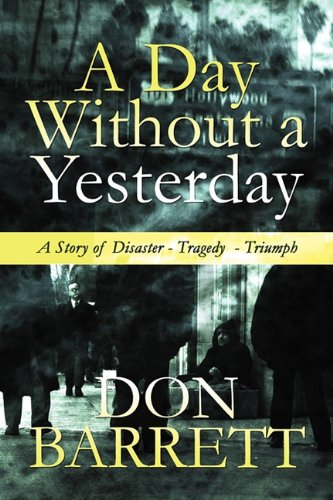 A Day Without a Yesterday: A Story of Disaster - Tragedy - Triumph 9781451270525