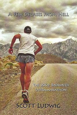 A Few Degrees from Hell: The 2003 Badwater Ultramarathon 9781450267823