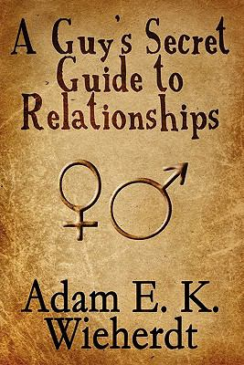 A Guy's Secret Guide to Relationships 9781451280500