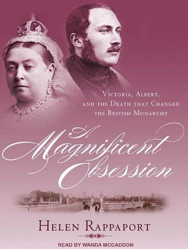 A Magnificent Obsession: Victoria, Albert, and the Death That Changed the British Monarchy 9781452606866