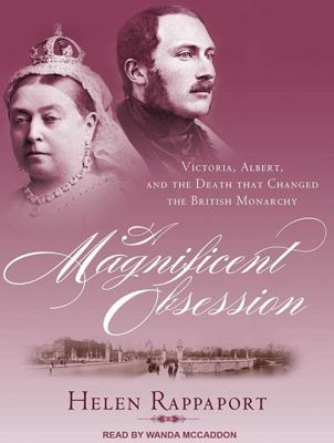 A Magnificent Obsession: Victoria, Albert, and the Death That Changed the British Monarchy 9781452636863
