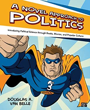 A Novel Approach to Politics: Introducing Political Science Through Books, Movies and Popular Culture, 3rd Edition - 3rd Edition