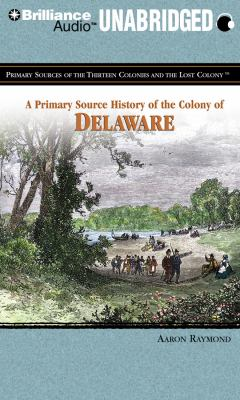 A Primary Source History of the Colony of Delaware 9781455811212