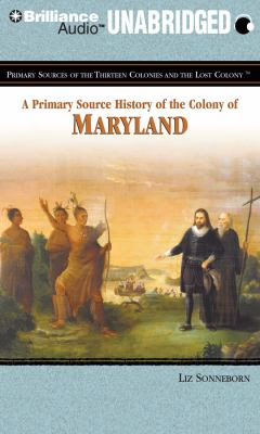 A Primary Source History of the Colony of Maryland 9781455801848