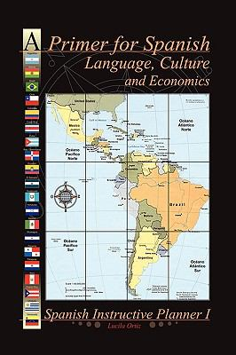 A Primer for Spanish Language, Culture and Economics 9781450067140