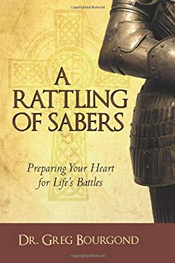 A Rattling of Sabers: Preparing Your Heart for Life's Battles 9781450238809