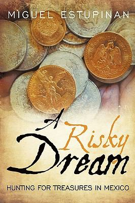 A Risky Dream: Hunting for Treasures in Mexico 9781452022079