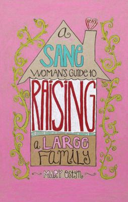 A Sane Women's Guide to Raising a Large Family (Large Print 16pt) 9781459620582