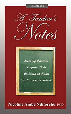 A Teacher's Notes: Helping Parents Prepare Their Children at Home for Success in School 9781456757113