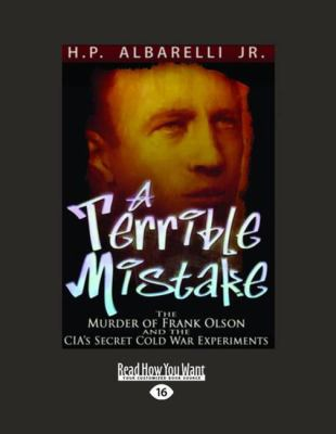 A Terrible Mistake: The Murder of Frank Olson and the Cias Secret Cold War Experiments (Large Print 16pt) 9781458785701