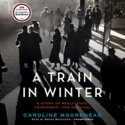 A Train in Winter: A Story of Resistance, Friendship, and Survival 9781455160228