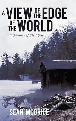 A View of the Edge of the World: A Collection of Short Stories 9781450244619
