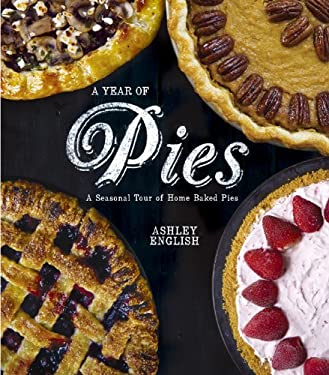 A Year of Pies: A Seasonal Tour of Home Baked Pies 9781454702863