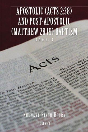 Apostolic (Acts 2: 38) and Post-Apostolic (Matthew 28:19) Baptism Volume 1 9781450075541