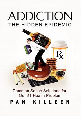 Addiction: The Hidden Epidemic 9781453503744