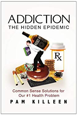 Addiction: The Hidden Epidemic 9781453503737