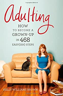 Adulting: How to Become a Grown-Up in 387 Easy(ish) Steps (Tentative) 9781455516902