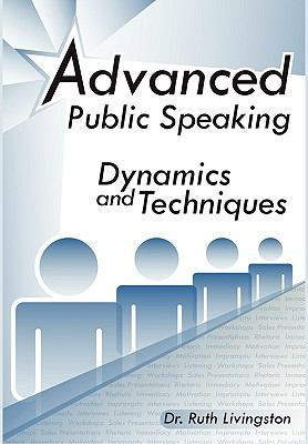Advanced Public Speaking: Dynamics and Techniques 9781453508022