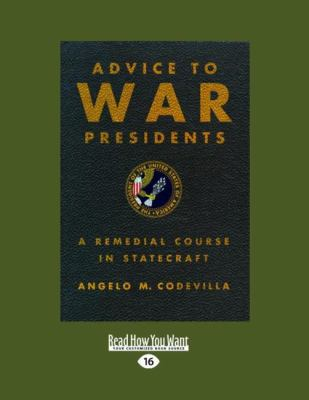 Advice to War Presidents: A Remedial Course in Statecraft 9781458765949