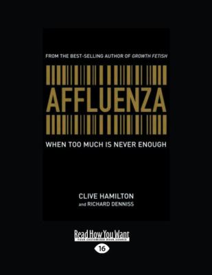 Affluenza: When Too Much Is Never Enough (Easyread Large Edition) 9781458747471