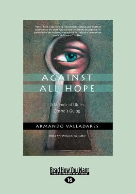 Against All Hope: A Memoir of Life in Castro's Gulag (Large Print 16pt)
