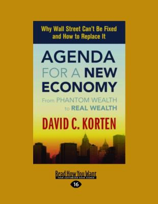 Agenda for a New Economy: From Phantom Wealth to Real Wealth 9781458752864