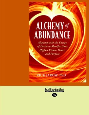 Alchemy of Abundance: Aligning with the Energy of Desire to Manifest Your Highest Vision, Power, and Purpose 9781458729408