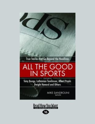 All the Good in Sports: True Stories That Go Beyond the Headlines (Large Print 16pt) 9781459606623