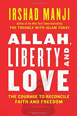 Allah, Liberty and Love: The Courage to Reconcile Faith and Freedom 9781451645200
