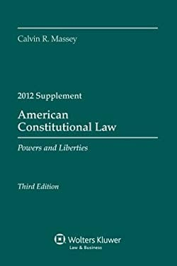 American Constitutional Law: Powers & Liberties 2012 Case Supp 9781454810858