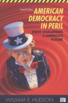 American Democracy in Peril: Eight Challenges to America's Future 9781452226750