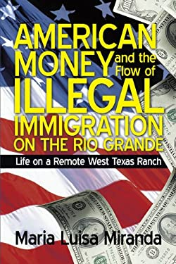 American Money and the Flow of Illegal Immigration on the Rio Grande: Life on a Remote West Texas Ranch 9781450208154