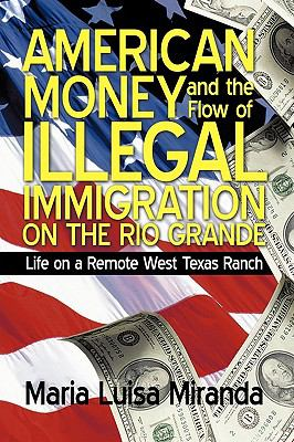 American Money and the Flow of Illegal Immigration on the Rio Grande: Life on a Remote West Texas Ranch 9781450208178