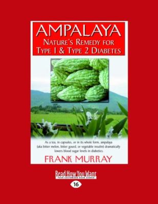Ampalaya: Nature's Remedy for Type 1 & Type 2 Diabetes (Easyread Large Edition)