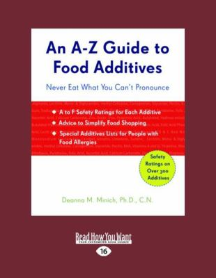 An A-Z Guide to Food Additives: Never Eat What You Can't Pronounce 9781458779434