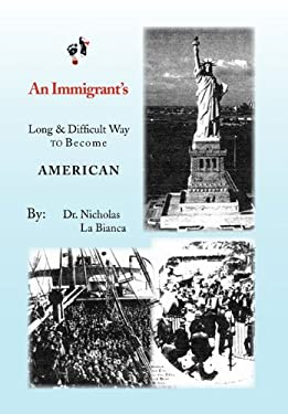 An Immigrant's: Long & Difficult Way to Become American 9781453519493