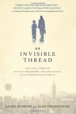 Invisible Thread : The True Story of an 11-Year-Old Panhandler, a Busy Sales Executive, and an Unlikely Meeting with Destiny