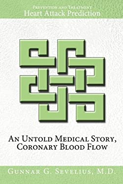 An Untold Medical Story, Coronary Blood Flow, Heart Attack Prediction, Prevention and Treatment 9781456748913