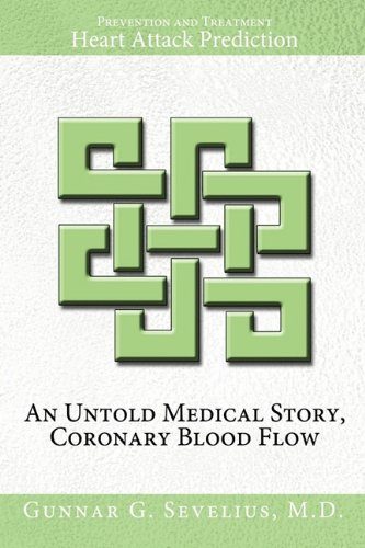 An Untold Medical Story, Coronary Blood Flow, Heart Attack Prediction, Prevention and Treatment 9781456748920