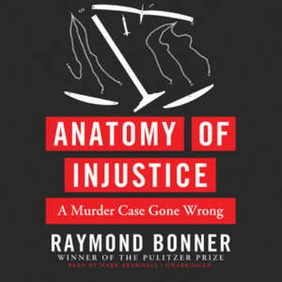 Anatomy of Injustice: A Murder Case Gone Wrong 9781455156344