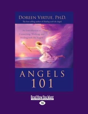 Angels 101: An Introduction to Connecting, Working, and Healing with the Angels 9781458776570