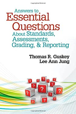 Answers to Essential Questions about Standards, Assessments, Grading, and Reporting 9781452235240