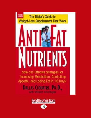 Anti-Fat Nutrients: Safe and Effective Strategies for Increasing Metabolism, Controlling Appetite, and Losing Fat in 15 Days (Easyread Lar 9781458747808