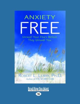 Anxiety Free: Unravel Your Fears Before They Unravel You 9781458753908