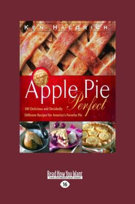 Apple Pie Perfect: 100 Delicious and Decidedly Different Recipes for America 's Favorite Pie (Large Print 16pt) 9781458756374