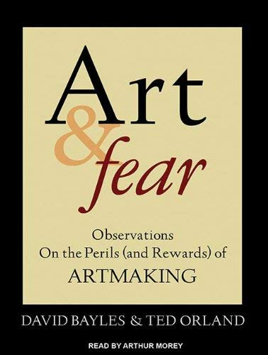 Art & Fear: Observations on the Perils (and Rewards) of Artmaking 9781452657516