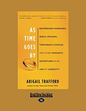 As Time Goes by: Boomerang Marriages, Serial Spouses, Throwback Couples, and Other Romantic Adventures in an Age of Longevity 9781458759337