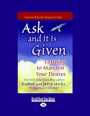 Ask and It Is Given: Learning to Manifest Your Desires (Easyread Large Edition) 9781458730527